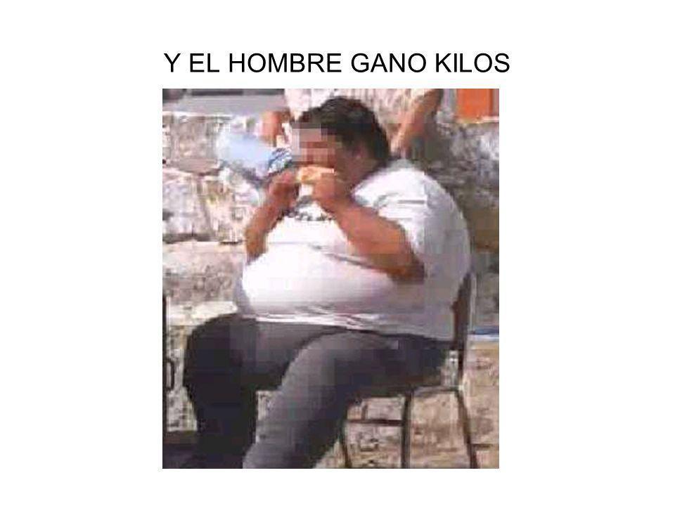 Y EL HOMBRE GANO KILOS