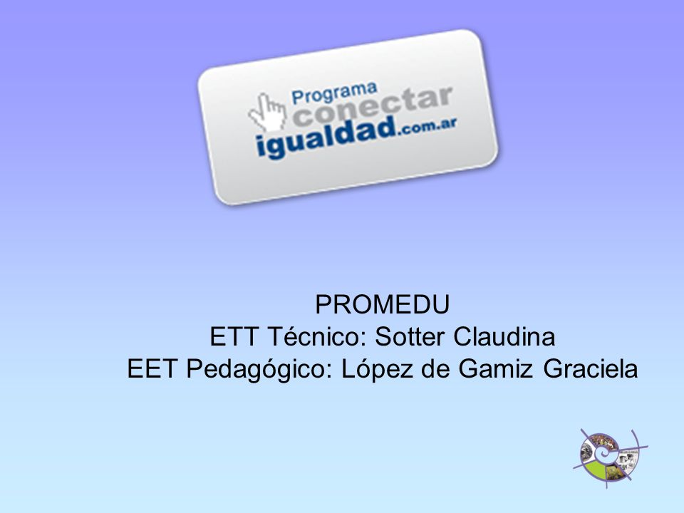 ETT Técnico: Sotter Claudina EET Pedagógico: López de Gamiz Graciela