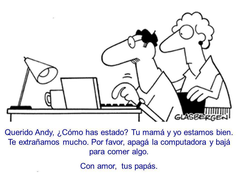 Querido Andy, ¿Cómo has estado. Tu mamá y yo estamos bien