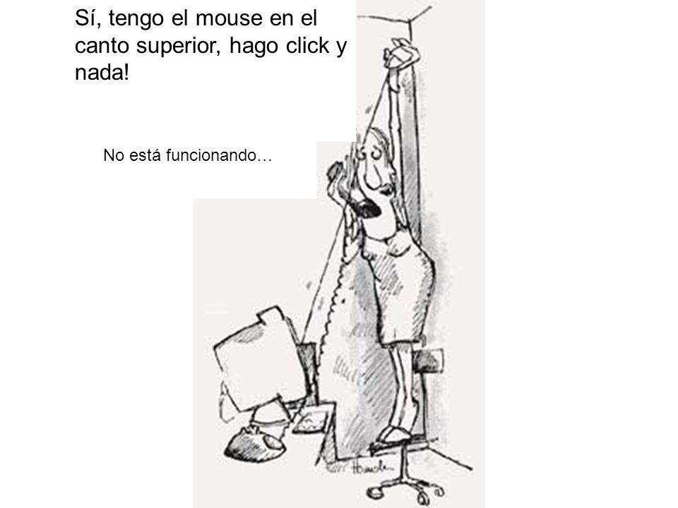 Sí, tengo el mouse en el canto superior, hago click y nada!
