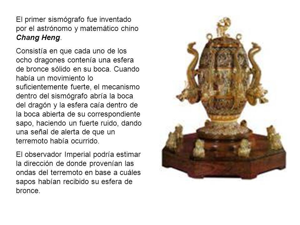 El primer sismógrafo fue inventado por el astrónomo y matemático chino Chang Heng.