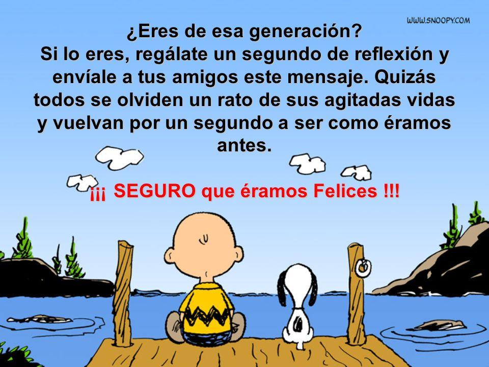 ¿Eres de esa generación ¡¡¡ SEGURO que éramos Felices !!!