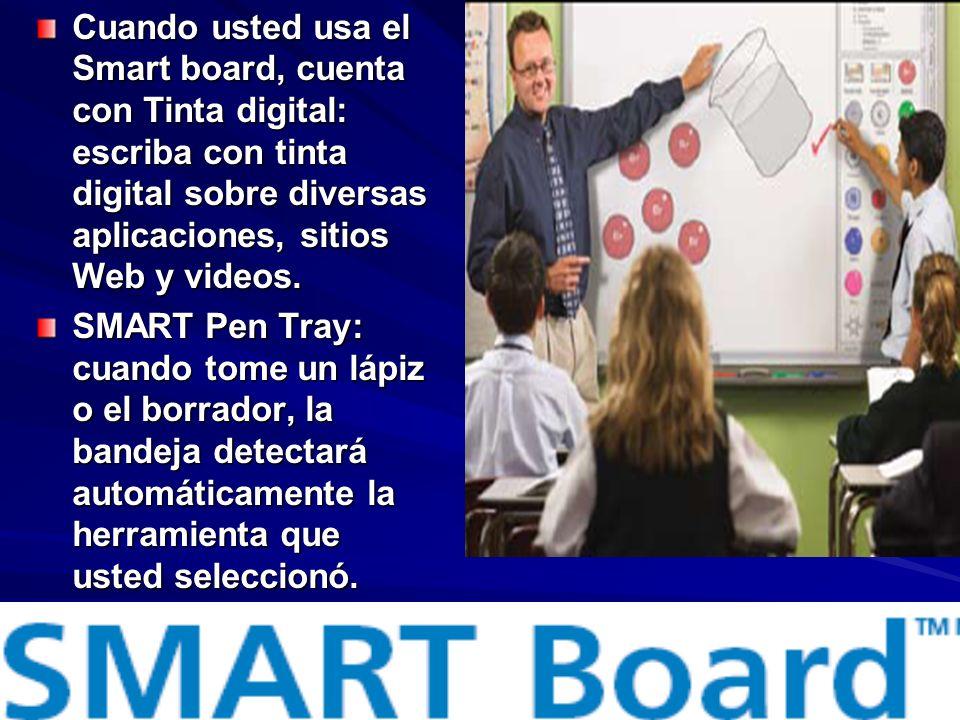 Cuando usted usa el Smart board, cuenta con Tinta digital: escriba con tinta digital sobre diversas aplicaciones, sitios Web y videos.