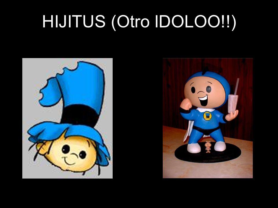 HIJITUS (Otro IDOLOO!!)