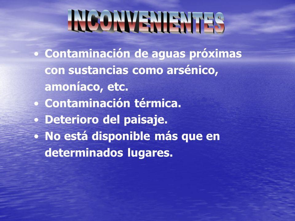 INCONVENIENTES Contaminación de aguas próximas con sustancias como arsénico, amoníaco, etc. Contaminación térmica.