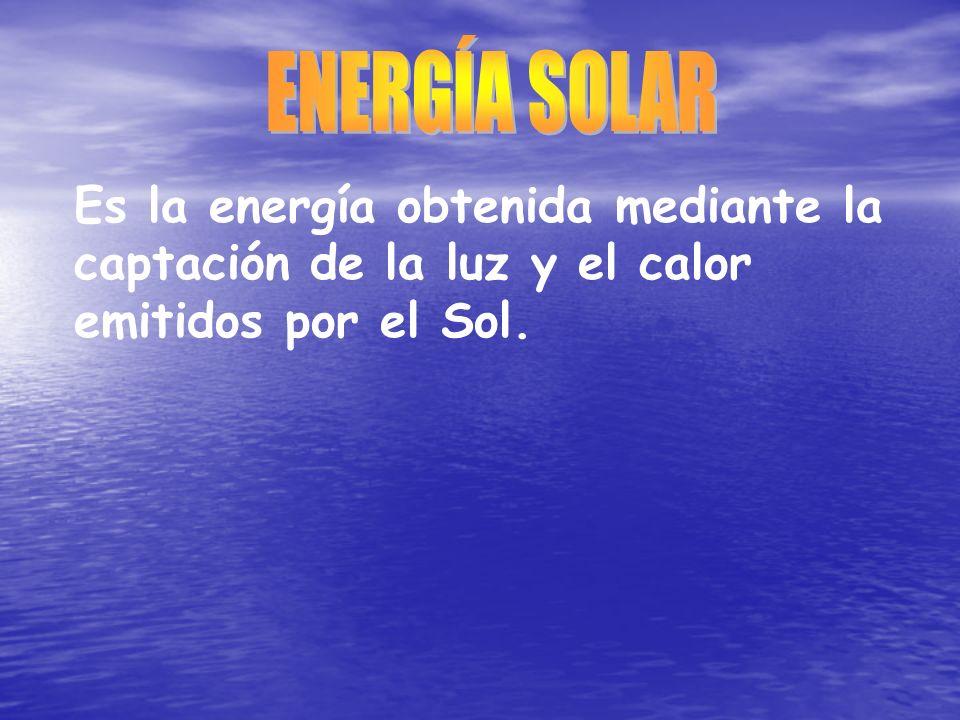 ENERGÍA SOLAR Es la energía obtenida mediante la captación de la luz y el calor emitidos por el Sol.