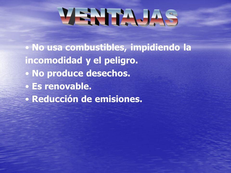 VENTAJAS No usa combustibles, impidiendo la incomodidad y el peligro.