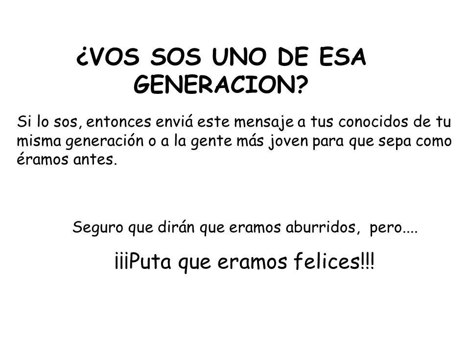 ¿VOS SOS UNO DE ESA GENERACION