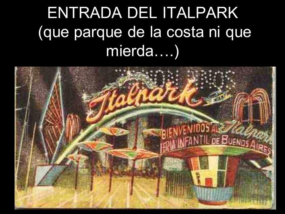 ENTRADA DEL ITALPARK (que parque de la costa ni que mierda….)