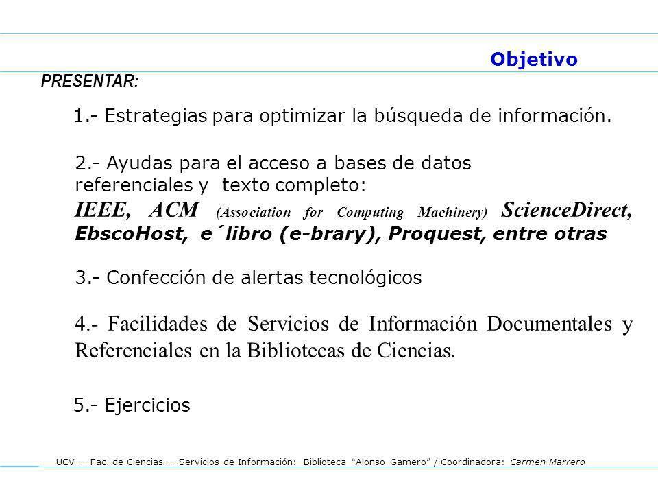 Objetivo PRESENTAR: 1.- Estrategias para optimizar la búsqueda de información. 2.- Ayudas para el acceso a bases de datos.