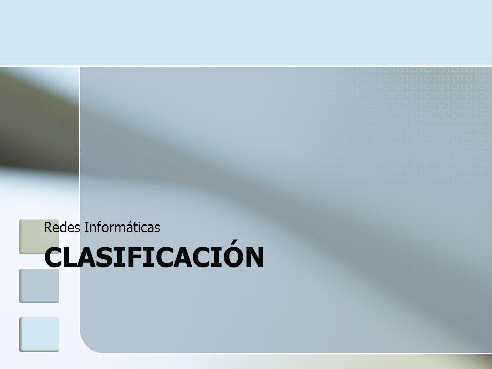 Redes Informáticas CLASIFICACIÓN