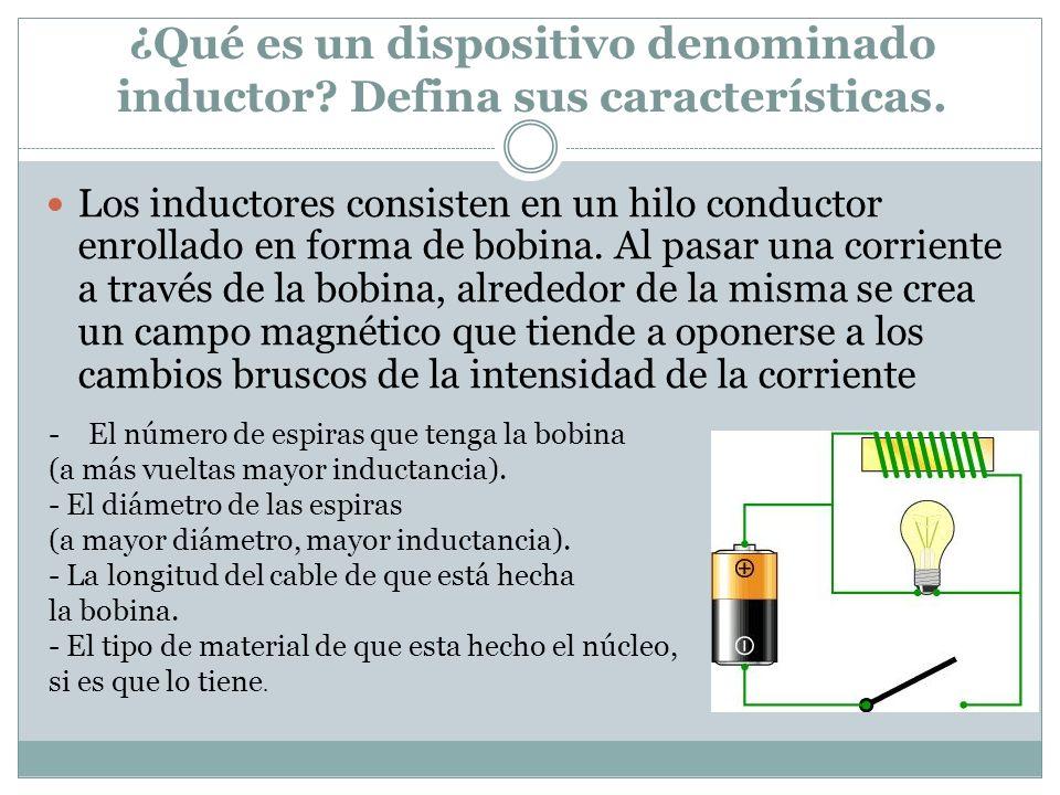 ¿Qué es un dispositivo denominado inductor Defina sus características.