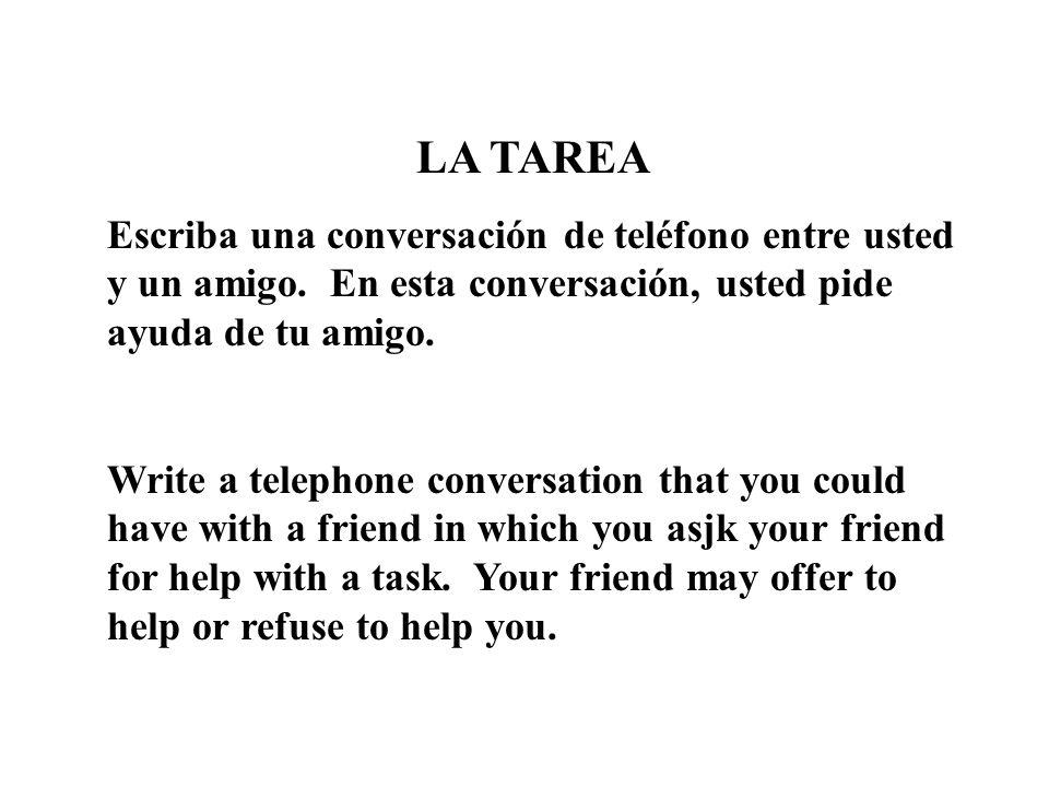 LA TAREA Escriba una conversación de teléfono entre usted y un amigo. En esta conversación, usted pide ayuda de tu amigo.