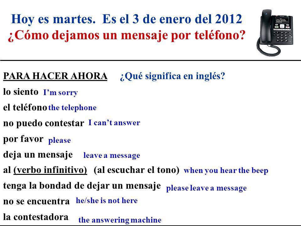 Hoy es martes. Es el 3 de enero del 2012 ¿Cómo dejamos un mensaje por teléfono