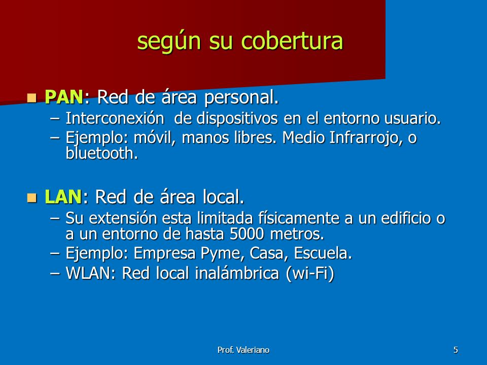 según su cobertura PAN: Red de área personal. LAN: Red de área local.