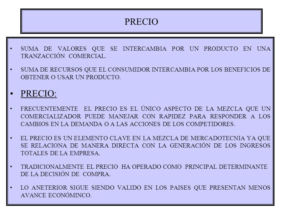 PRECIO SUMA DE VALORES QUE SE INTERCAMBIA POR UN PRODUCTO EN UNA TRANZACCIÓN COMERCIAL.