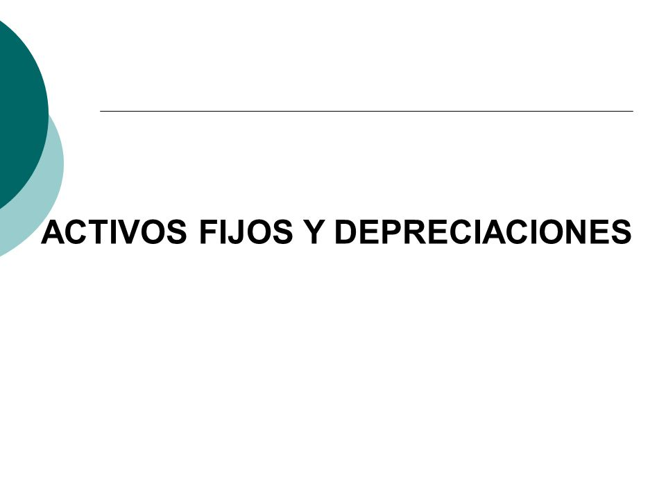 ACTIVOS FIJOS Y DEPRECIACIONES