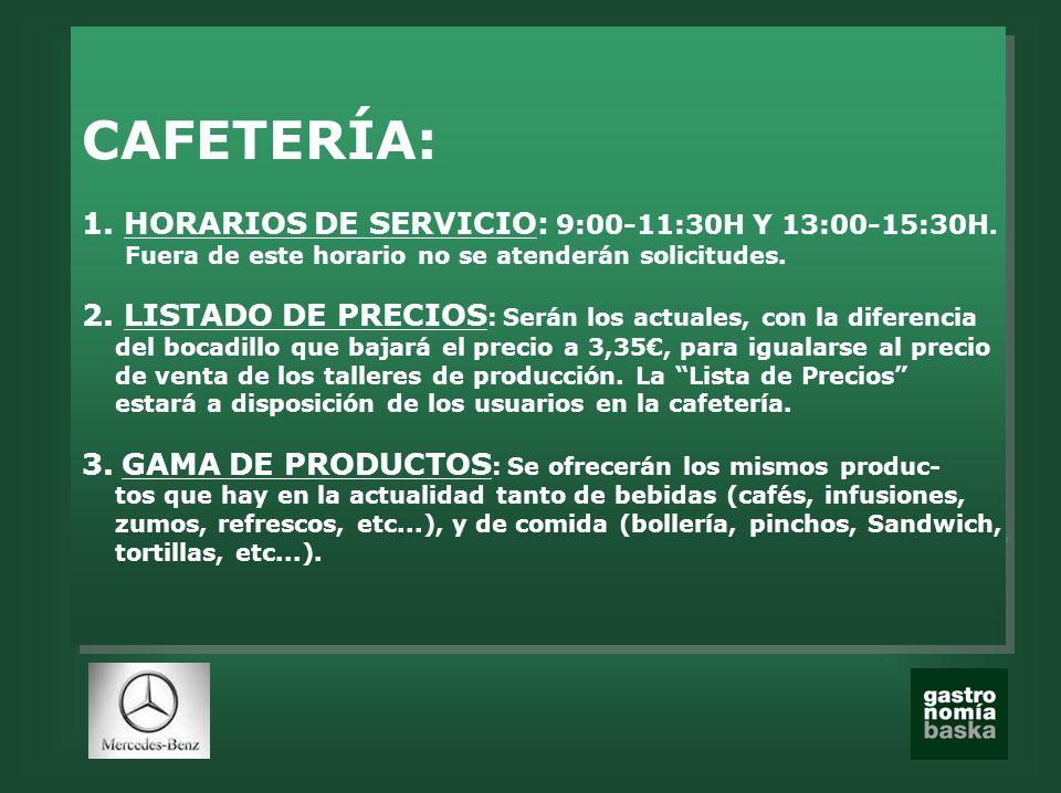 CAFETERÍA: 1. HORARIOS DE SERVICIO: 9:00-11:30H Y 13:00-15:30H.