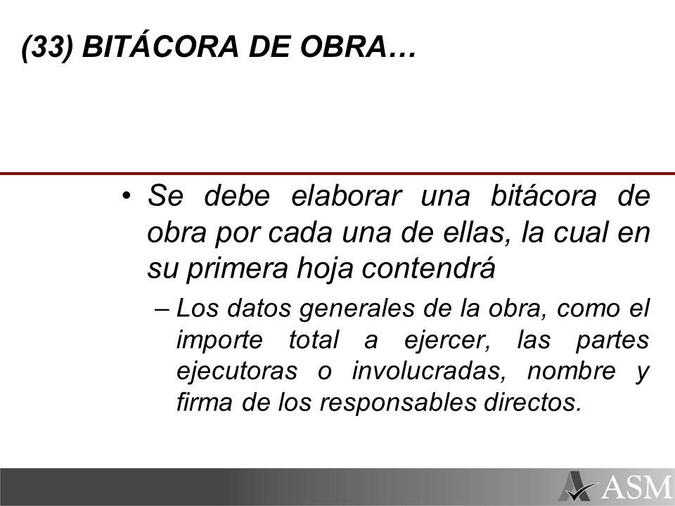 (33) BITÁCORA DE OBRA… Se debe elaborar una bitácora de obra por cada una de ellas, la cual en su primera hoja contendrá.
