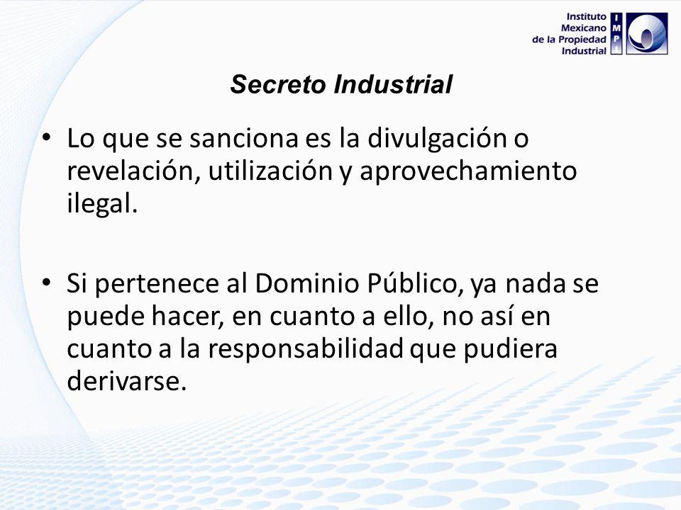 Secreto Industrial Lo que se sanciona es la divulgación o revelación, utilización y aprovechamiento ilegal.