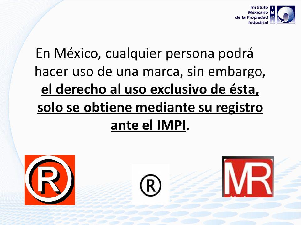 En México, cualquier persona podrá hacer uso de una marca, sin embargo, el derecho al uso exclusivo de ésta, solo se obtiene mediante su registro ante el IMPI.