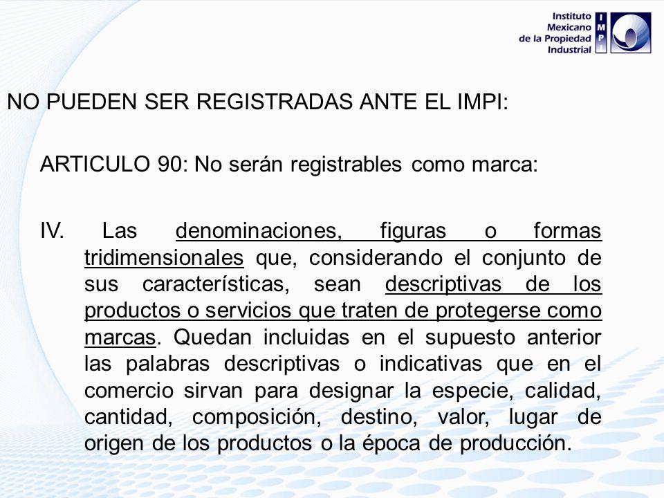 NO PUEDEN SER REGISTRADAS ANTE EL IMPI: