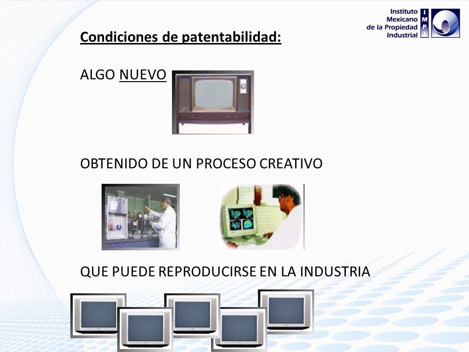 Condiciones de patentabilidad: ALGO NUEVO OBTENIDO DE UN PROCESO CREATIVO QUE PUEDE REPRODUCIRSE EN LA INDUSTRIA