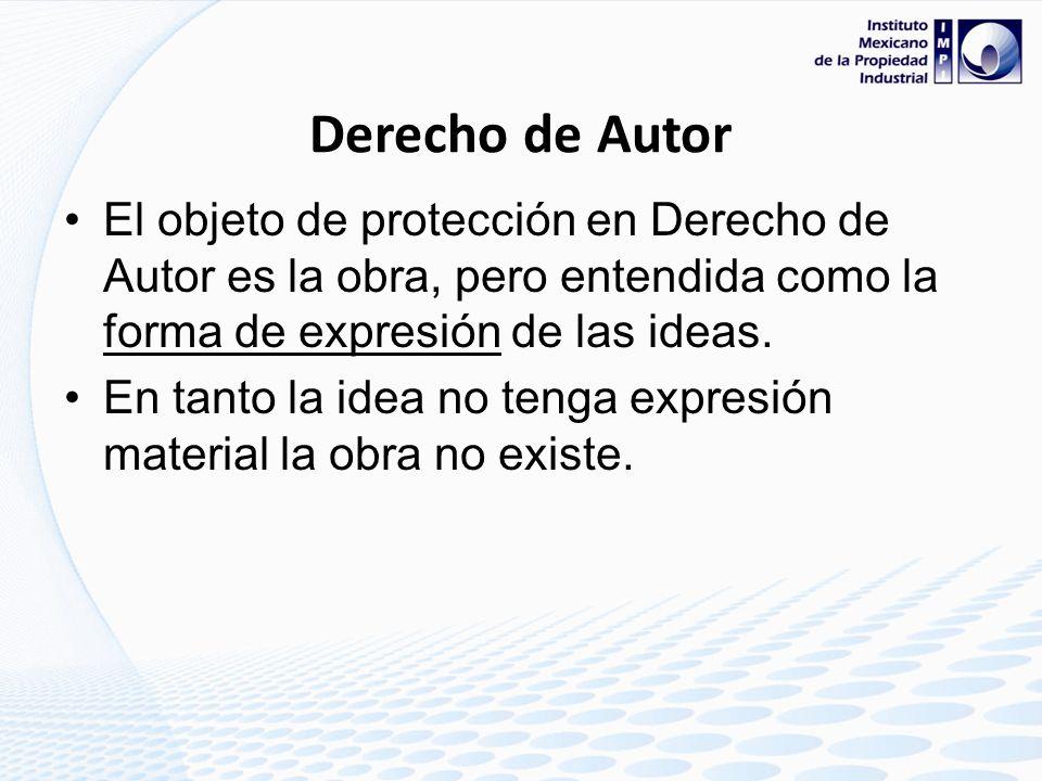 Derecho de AutorEl objeto de protección en Derecho de Autor es la obra, pero entendida como la forma de expresión de las ideas.