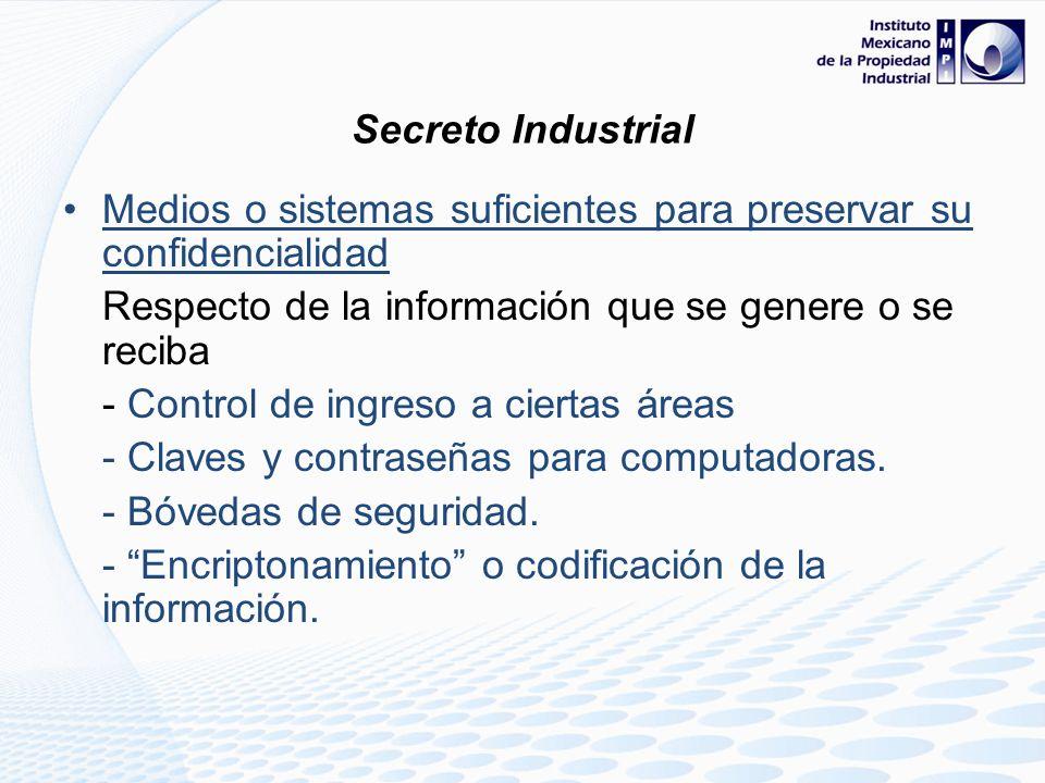 Secreto Industrial Medios o sistemas suficientes para preservar su confidencialidad. Respecto de la información que se genere o se reciba.