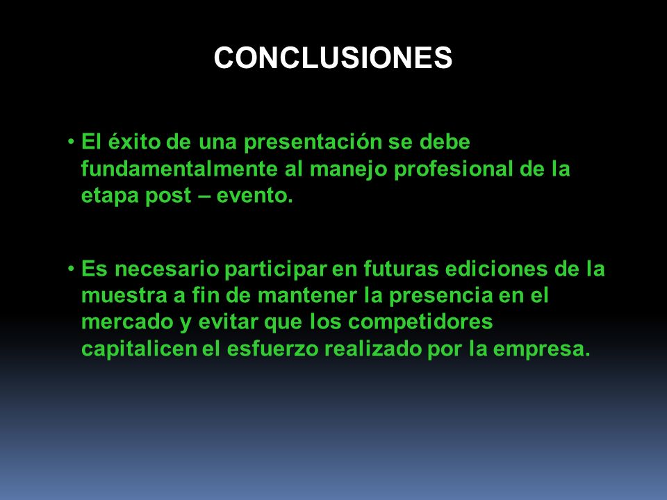 CONCLUSIONES El éxito de una presentación se debe fundamentalmente al manejo profesional de la etapa post – evento.