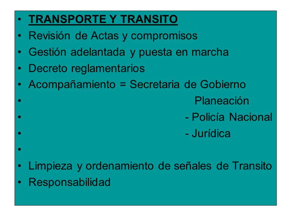 TRANSPORTE Y TRANSITO Revisión de Actas y compromisos. Gestión adelantada y puesta en marcha. Decreto reglamentarios.