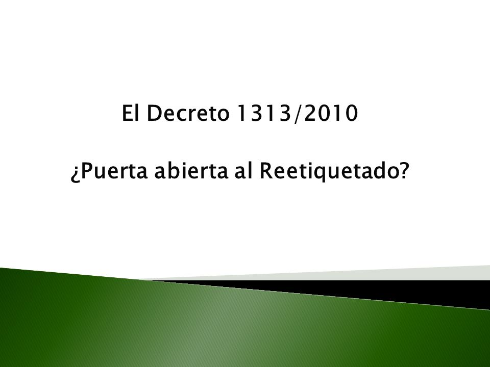 El Decreto 1313/2010 ¿Puerta abierta al Reetiquetado