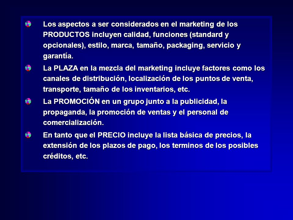 Los aspectos a ser considerados en el marketing de los PRODUCTOS incluyen calidad, funciones (standard y opcionales), estilo, marca, tamaño, packaging, servicio y garantía.