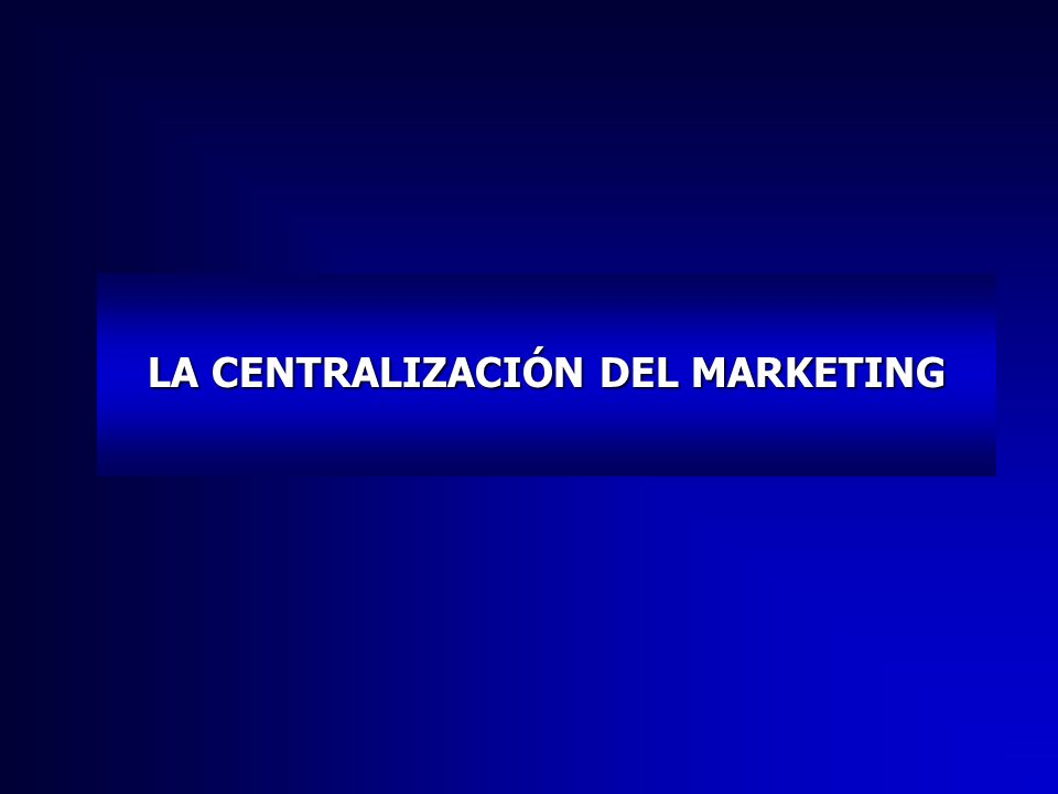 LA CENTRALIZACIÓN DEL MARKETING
