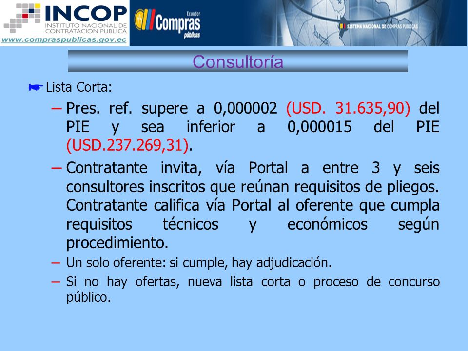 Consultoría Lista Corta: Pres. ref. supere a 0,000002 (USD. 31.635,90) del PIE y sea inferior a 0,000015 del PIE (USD.237.269,31).