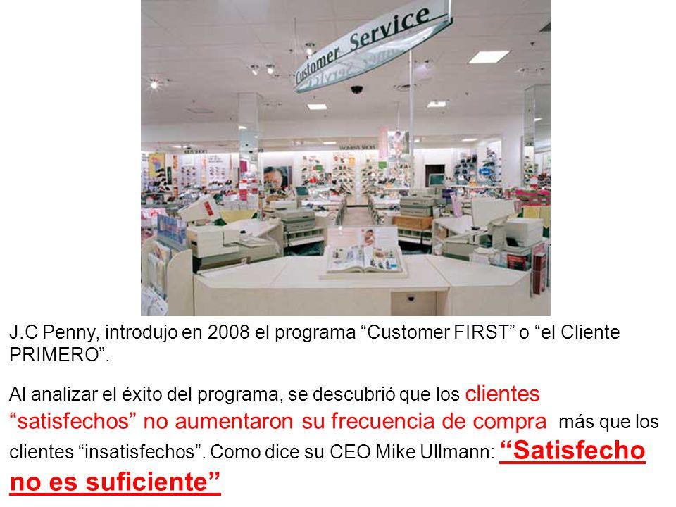 J.C Penny, introdujo en 2008 el programa Customer FIRST o el Cliente PRIMERO .