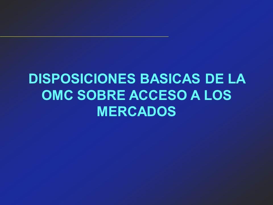 DISPOSICIONES BASICAS DE LA OMC SOBRE ACCESO A LOS MERCADOS