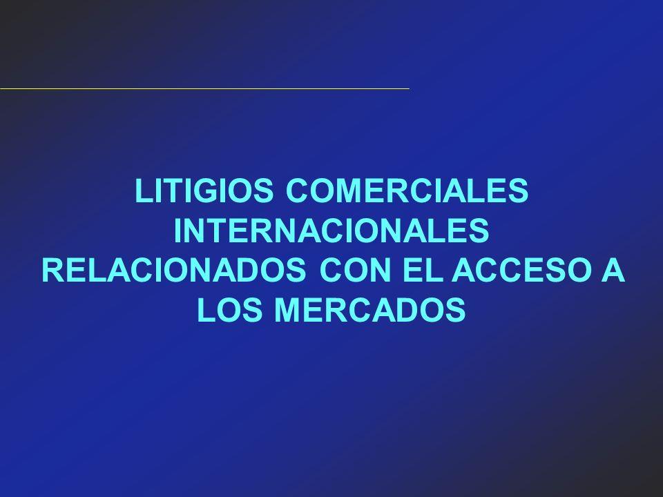 LITIGIOS COMERCIALES INTERNACIONALES RELACIONADOS CON EL ACCESO A LOS MERCADOS