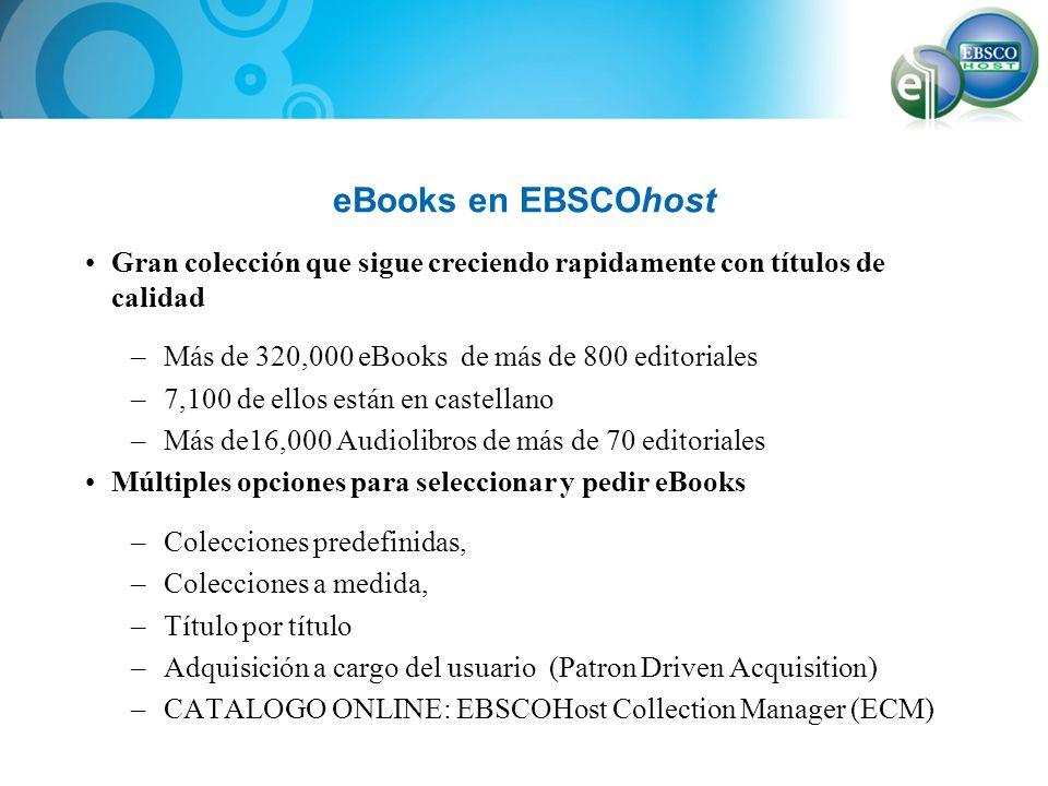 eBooks en EBSCOhost Gran colección que sigue creciendo rapidamente con títulos de calidad. Más de 320,000 eBooks de más de 800 editoriales.