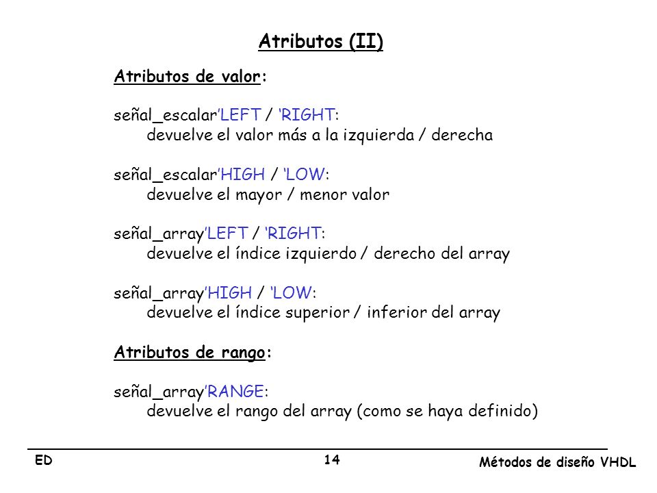 Atributos (II) Atributos de valor: señal_escalar'LEFT / 'RIGHT: