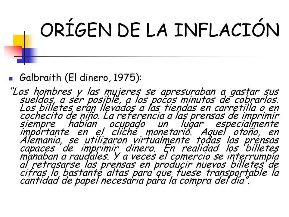 ORÍGEN DE LA INFLACIÓN Galbraith (El dinero, 1975):