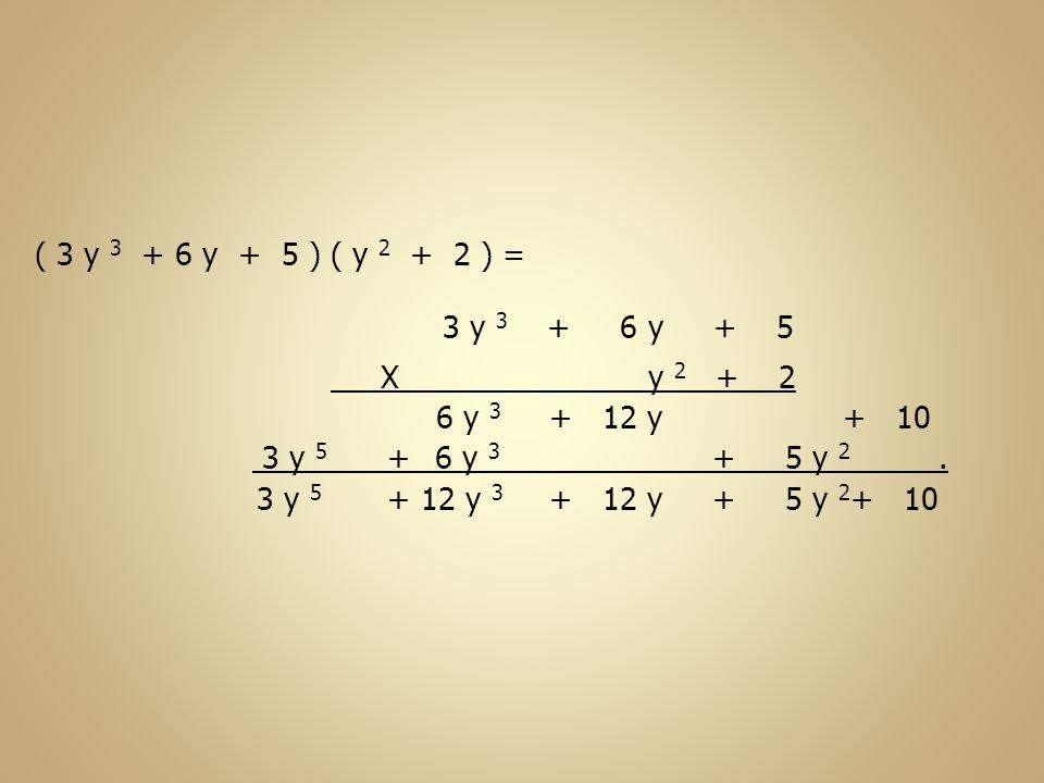 ( 3 y 3 + 6 y + 5 ) ( y 2 + 2 ) = 3 y 3 + 6 y + 5. X y 2 + 2.