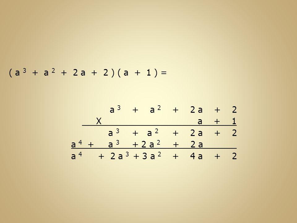 ( a 3 + a 2 + 2 a + 2 ) ( a + 1 ) = a 3 + a 2 + 2 a + 2. X a + 1.
