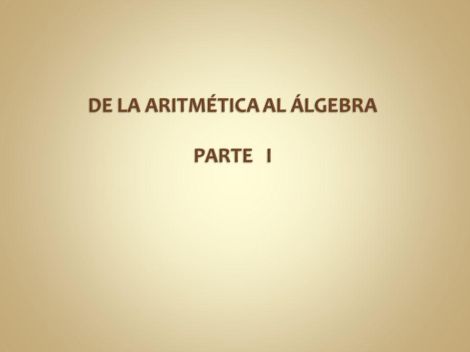 DE LA ARITMÉTICA AL ÁLGEBRA PARTE I