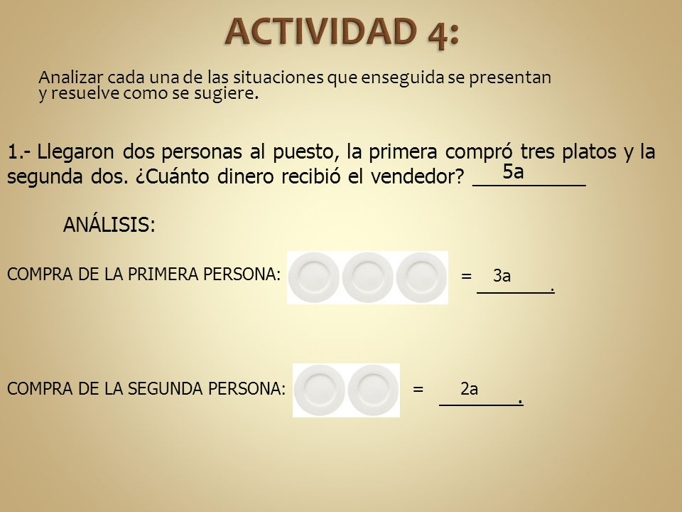 ACTIVIDAD 4: Analizar cada una de las situaciones que enseguida se presentan y resuelve como se sugiere.