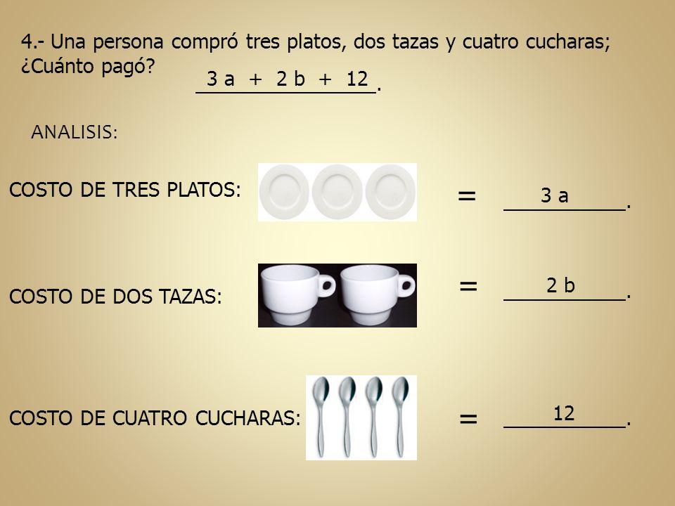 4.- Una persona compró tres platos, dos tazas y cuatro cucharas; ¿Cuánto pagó