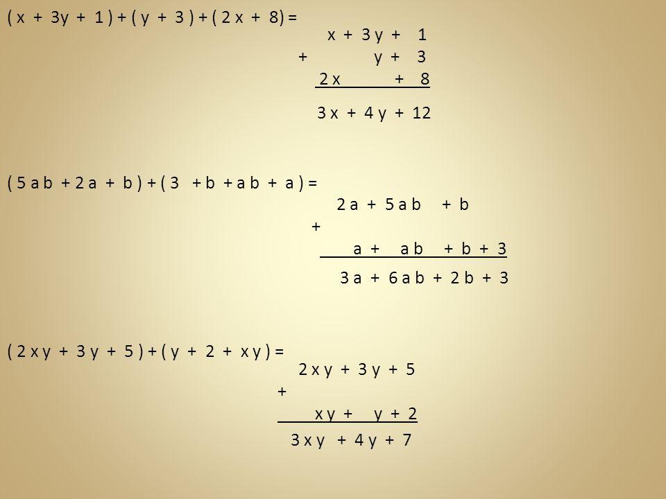 ( x + 3y + 1 ) + ( y + 3 ) + ( 2 x + 8) = x + 3 y + 1. + y + 3. 2 x + 8.