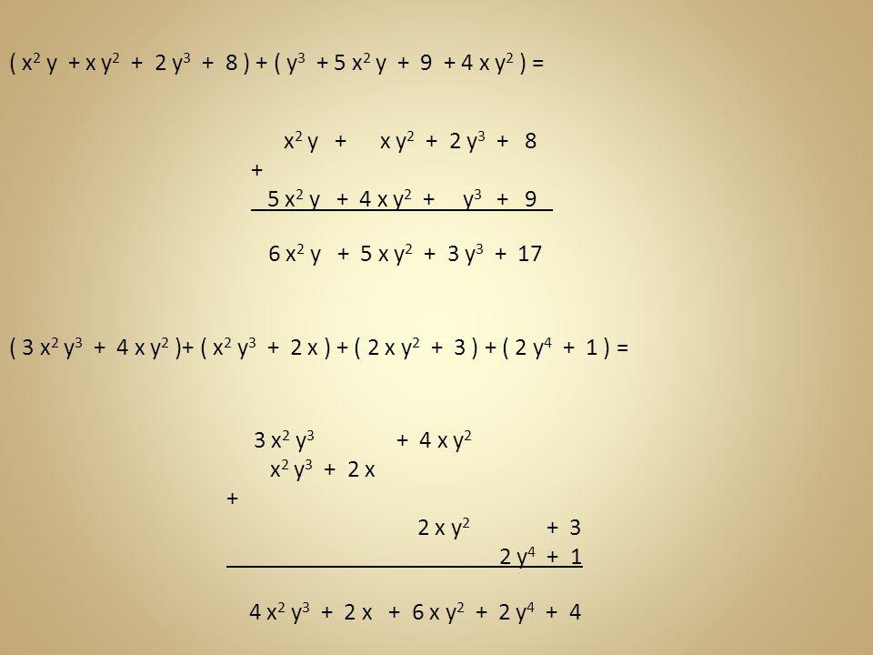 ( x2 y + x y2 + 2 y3 + 8 ) + ( y3 + 5 x2 y + 9 + 4 x y2 ) =