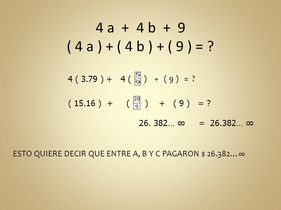 4 a + 4 b + 9 ( 4 a ) + ( 4 b ) + ( 9 ) = 4 ( 3.79 ) + 4 ( ) + ( 9 ) = ( 15.16 ) + (