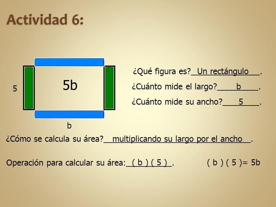 Actividad 6: 5b ¿Qué figura es _______________. Un rectángulo